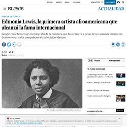 Edmonia Lewis, la primera artista afroamericana que alcanzó la fama internacional