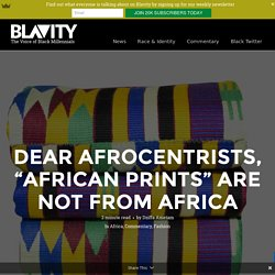 "Dear Afrocentrists, ""African prints"" are not from Africa -"