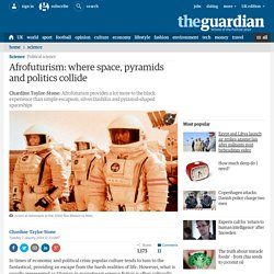 Afrofuturism: where space, pyramids and politics collide