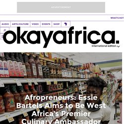 Afropreneurs: Essie Bartels Aims to Be West Africa's Premier Culinary Ambassador with Essiespice Okayafrica.
