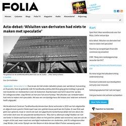 Acta-debat: 'Afsluiten van derivaten had niets te maken met speculatie'
