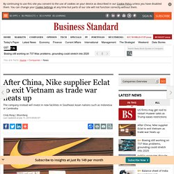 After China, Nike supplier Eclat to exit Vietnam as trade war heats up