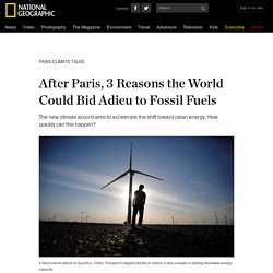 After Paris, 3 Reasons the World Could Bid Adieu to Fossil Fuels