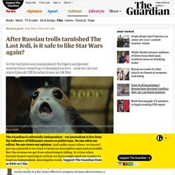 After Russian trolls tarnished The Last Jedi, is it safe to like Star Wars again?