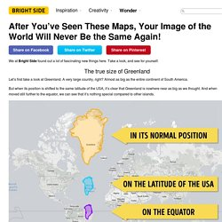 After You've Seen These Maps, Your Image of the World Will Never Be the Same Again!