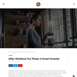 Try 4 Type of Snacks After Workout By Earthy Tales