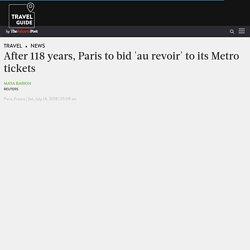 After 118 years,Paristo bid 'au revoir' to its Metro tickets - News