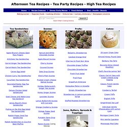 Afternoon Tea Recipes, High Tea Recipes, English/American High Tea, Tea party