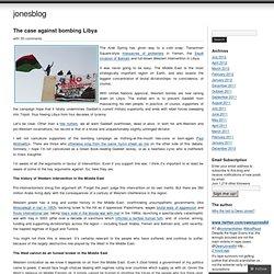 The case against bombing Libya « jonesblog