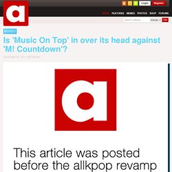 Is 'Music On Top' in over its head against 'M! Countdown'?