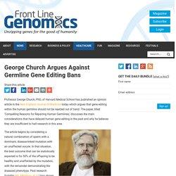 George Church Argues Against Germline Gene Editing Bans