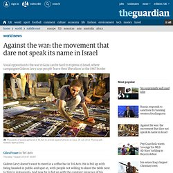 Against the war: the movement that dare not speak its name in Israel