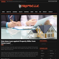 How does Loan against Property Differ from Home Loan?