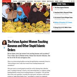 The Fatwa Against Women Touching Bananas and Other Stupid Islamic Orders