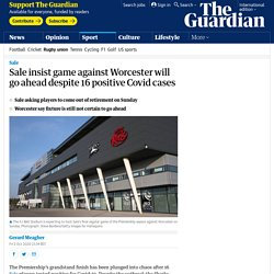 Sale insist game against Worcester will go ahead despite 16 positive Covid cases