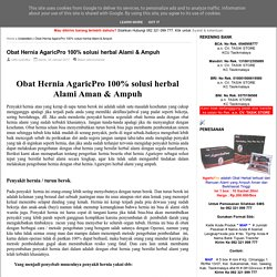 Obat Hernia AgaricPro 100% solusi herbal Alami & Ampuh ~ Obat hernia tradisional 100% ampuh tanpa operasi