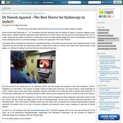 Dr Naresh Agarwal –The Best Doctor for Endoscopy in Delhi!!! by Degitech 4uu