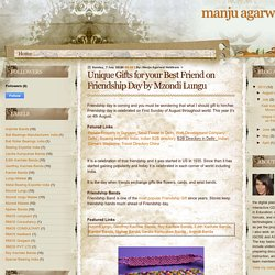 manju agarwal 498a : Unique Gifts for your Best Friend on Friendship Day by Mzondi Lungu