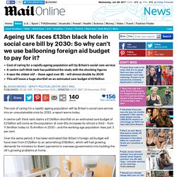 Ageing UK faces £13bn black hole in social care bill by 2030: So why can't we use ballooning foreign aid budget to pay for it?