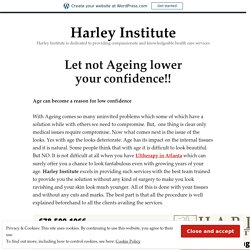 Let not Ageing lower your confidence!! – Harley Institute