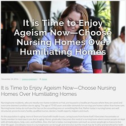 It is Time to Enjoy Ageism Now—Choose Nursing Homes Over Humiliating Homes