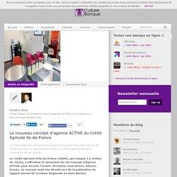 L'agence Active du Crédit Agricole Ile-de-France