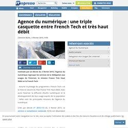 Agence du numérique : une triple casquette entre French Tech et très haut débit