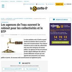 Les agences de l'eau ouvrent le robinet pour les collectivités et le BTP - La Gazette des Communes - 15 mai 2020 - Arnaud GARRIGUES