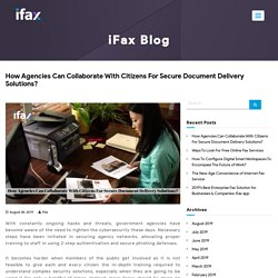 How Agencies Can Collaborate With Citizens For Secure Document Delivery Solutions?