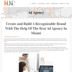 Create and Build A Recognizable Brand With The Help Of The Best Ad Agency In Miami