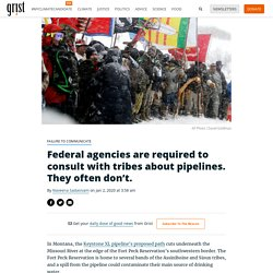 Federal agencies are required to consult with tribes about pipelines. They often don't.