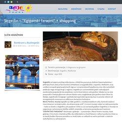 "Turistička agencija BAJA Tours Beograd » Segedin – ""Egipatski faraoni"" + shopping"