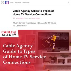 Cable Agency Guide to Types of Home TV Service Connections