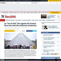 """Le """"ras-le-bol"""" des agents du Louvre face aux vols des mineurs roumains"""