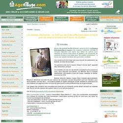 Alzheimer, Les oubliés d'Alzheimer : un DVD qui décrit les différentes aides et répits pour les aidants familiaux en France, au Québec