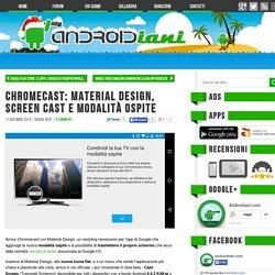Aggiornamento Chromecast: Material Design e novità
