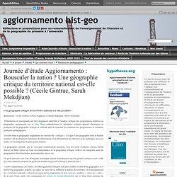 Journée d'étude Aggiornamento : Bousculer la nation ? Une géographie critique du territoire national est-elle possible ? (Cécile Gintrac, Sarah Mekdjian)