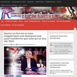 Marine Le Pen est en train d'agglomérer une résistance tout aussi multiforme que celle qui se leva dès 1940
