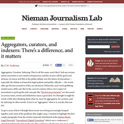 Aggregators, curators, and indexers: There's a difference, and it matters » Nieman Journalism Lab » Pushing to the Future of Journalism