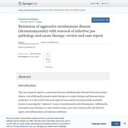 Remission of aggressive autoimmune disease (dermatomyositis) with removal of infective jaw pathology and ozone therapy: review and case report