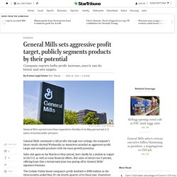 General Mills sets aggressive profit target, publicly segments products by their potential