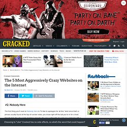 The 5 Most Aggressively Crazy Websites on the Internet