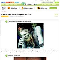 Aghori Sadhus - Bizarre Sex rituals of Aghori Sadhus