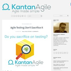 Agile Testing: Don't Sacrifice It – Kantan Agile