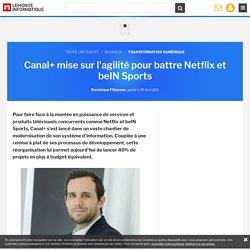 Canal+ mise sur l'agilité pour battre Netflix et beIN Sports