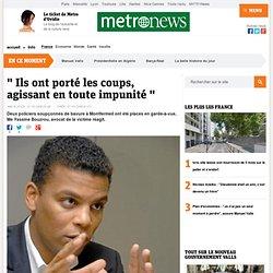 """"""" Ils ont porté les coups, agissant en toute impunité """""""