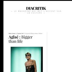 Aglaé : Bigger than life – DIACRITIK, 17 janvier 2017