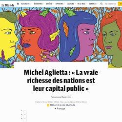 Michel Aglietta: «La vraie richesse des nations est leur capital public»