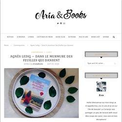 Agnès Ledig - Dans le murmure des feuilles qui dansent - Aria&Books