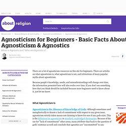 Agnosticism for Beginners & Agnostics - Basic Facts About Agnosticism & Agnostics